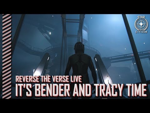 Star Citizen: Reverse the Verse LIVE - It's Bender and Tracy Time