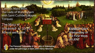 Mass for The Ember Day (Wednesday)  of The First Week of Lent  from Our Lady of Walsingham Torquay