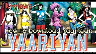 How to download Yaariyan movie