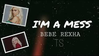 Bebe Rexha   I'm a Mess LYRICS
