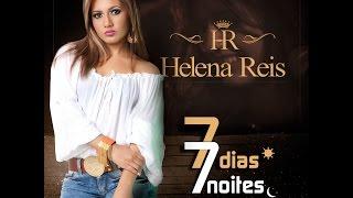 Helena Reis 7 Dias 7 Noites [Clipe Oficial]