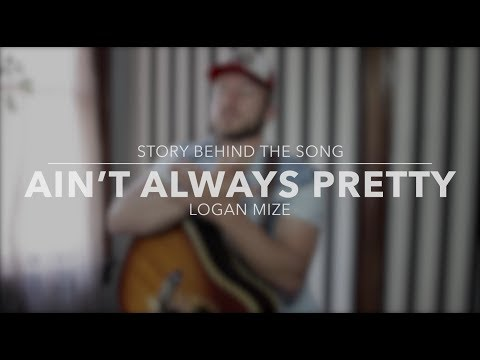 Logan Mize - Ain't Always Pretty (Story Behind the Song)