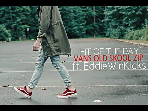 Fit Of The Day | Vans Old Skool Zip | Ft. Eddie Win