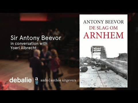 Antony Beevor: WWII and Lessons from the Past - 'Arnhem: The Battle of the Bridges'