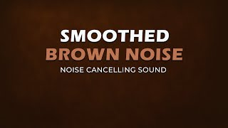 Smoothed Brown Noise | 8 Hours | Noise Cancelling Sound | Black Screen