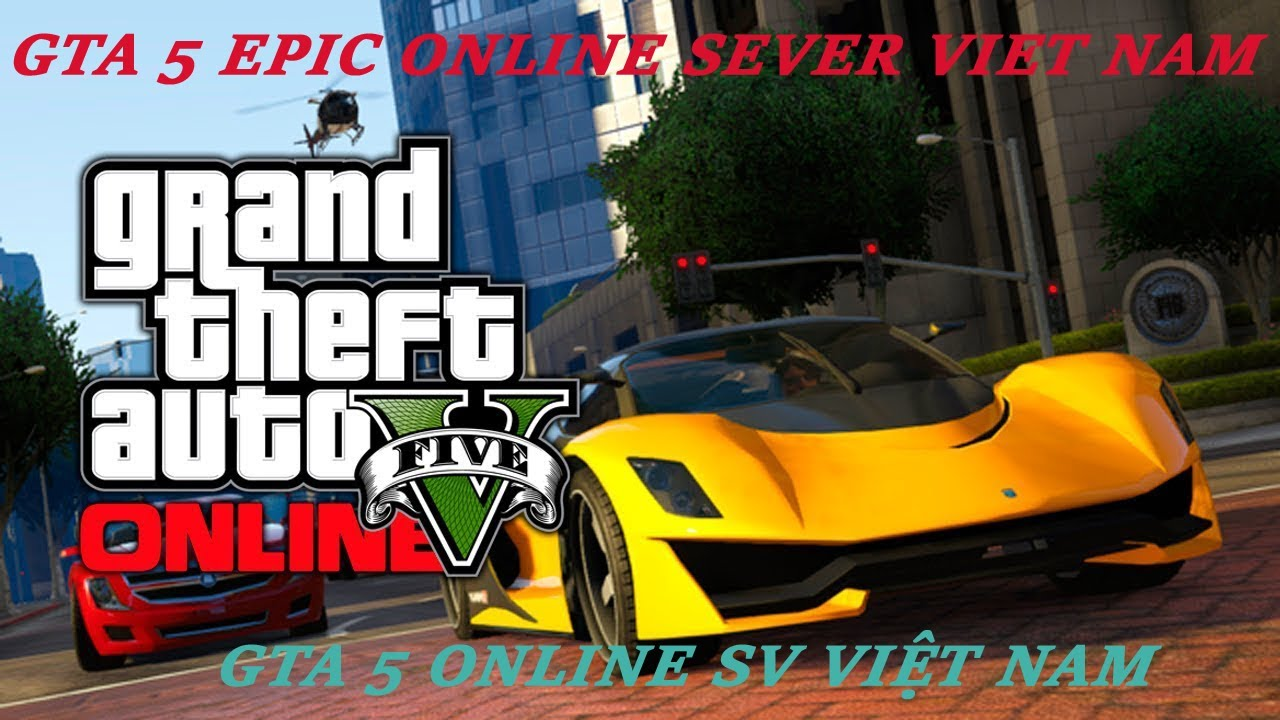 HƯỚNG DẪN CHƠI GTA 5 EPIC ONLINE SEVER VIỆT NAM