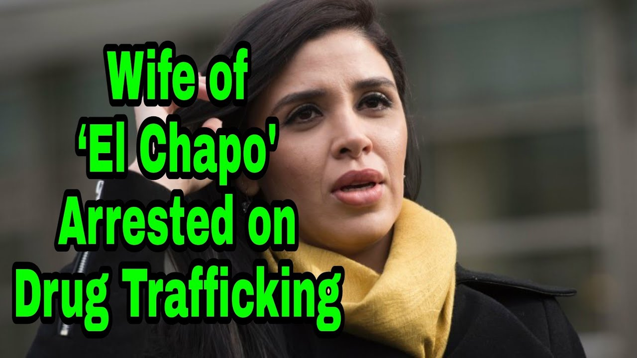 Wife of El Chapo Arrested on International Drug Trafficking Charges
