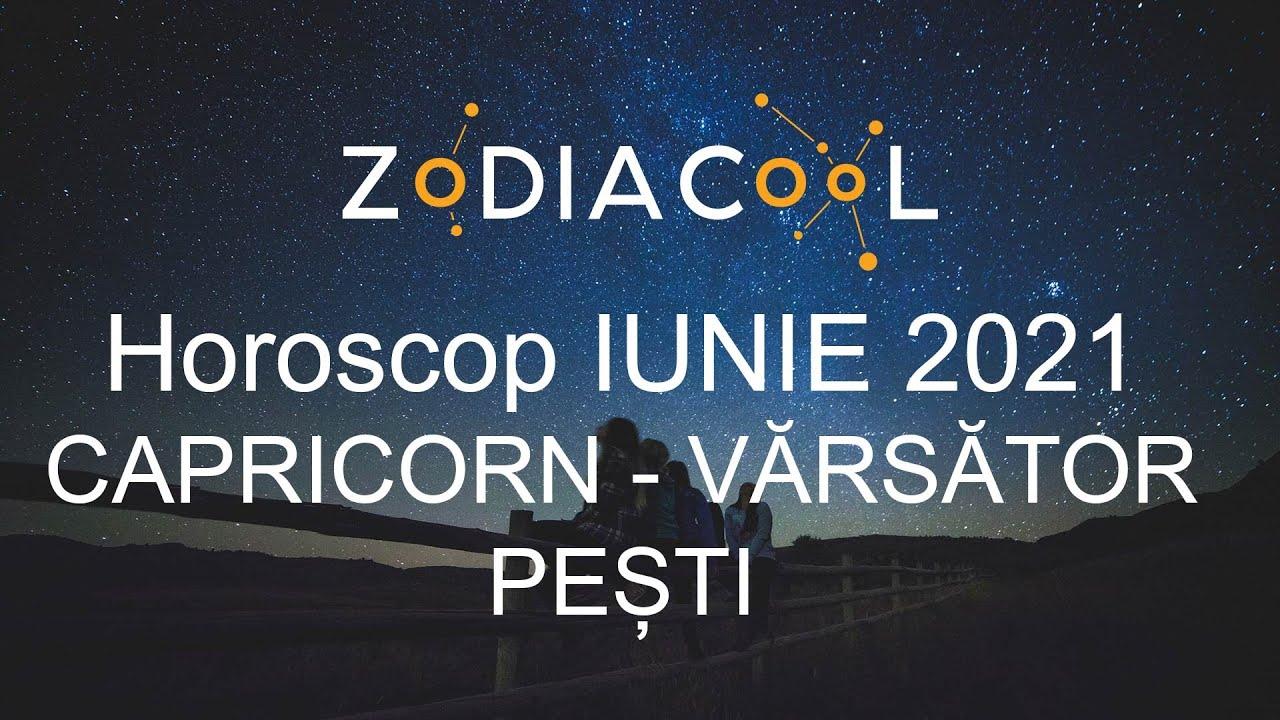 Horoscop luna Iunie 2021 pentru Capricorn, Varsator si Pesti, oferit de ZODIACOOL