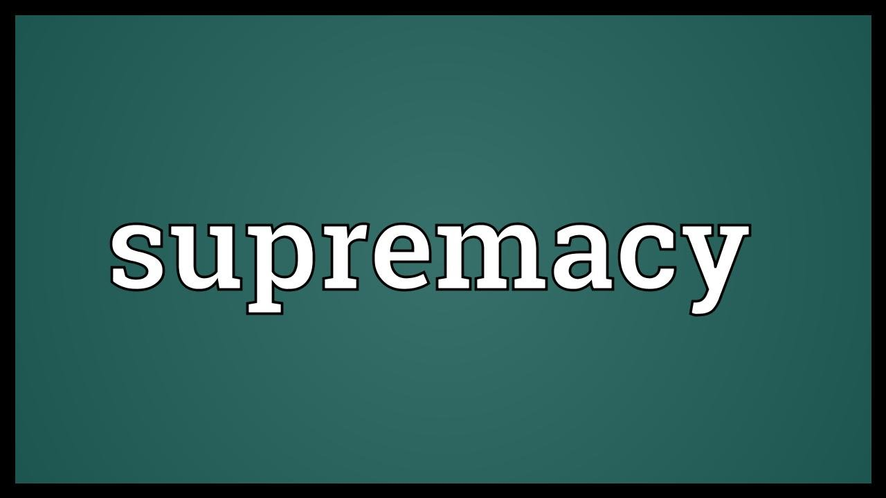 Supremacy Meaning