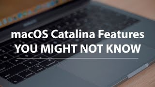 macOS Catalina Features You Might Not Know