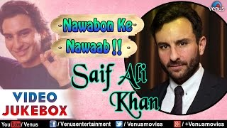 Nawabon Ke Nawaab - Saif Ali Khan : Blockbuster Hindi Songs || Video Jukebox