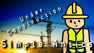 Simple Antics- Under Construction