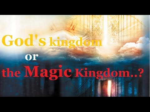 THE MAGIC KINGDOM OR GOD'S KINGDOM..?? - YouTube