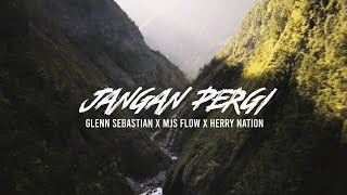GLENN SEBASTIAN - JANGAN PERGI - Ft HERRY NATION X MJS FLOW
