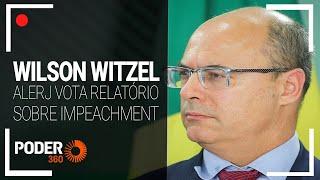 Alerj vota relatório sobre impeachment de Wilson Witzel