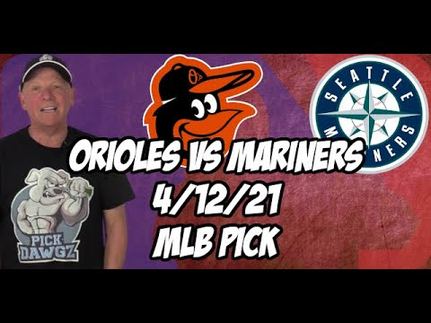 Baltimore Orioles vs Seattle Mariners 4/12/21 MLB Pick and Prediction MLB Tips Betting Pick