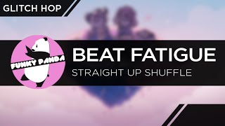 GlitchHOP || Beat Fatigue - Straight Up Shuffle