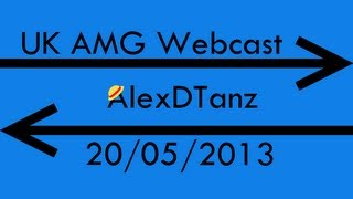 UK AMG Webcast - 20/05/2013 - Episode 9