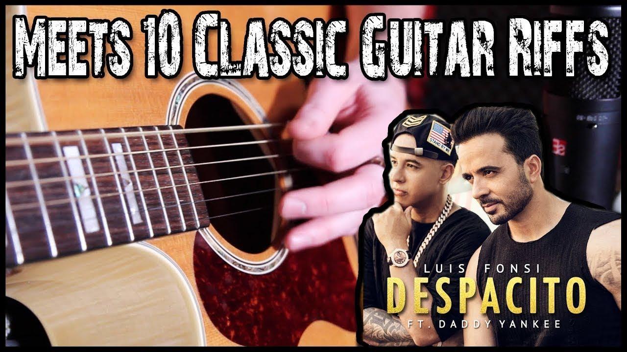 Despacito Meets 10 Classic Guitar Riffs Youtube