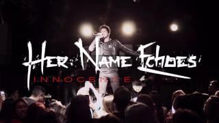 Смотреть клип Her Name Echoes - Innocence