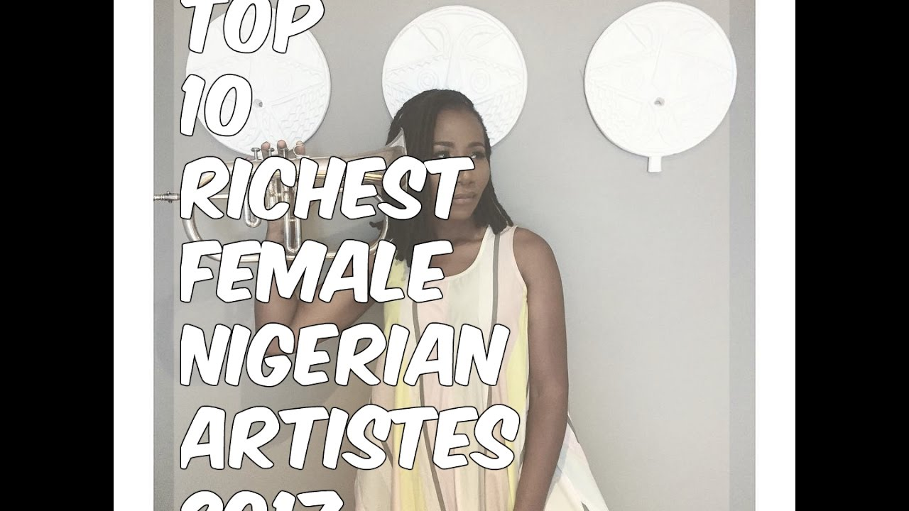 Top 10 RICHEST Female Nigerian Artistes And Their Net Worth 2017
