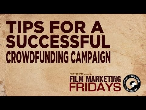 Film Marketing Fridays - Tips For A Successful Crowdfunding Campaign