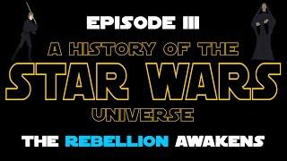 Star Wars History: Episode III - The Rebellion Awakens (New Canon)