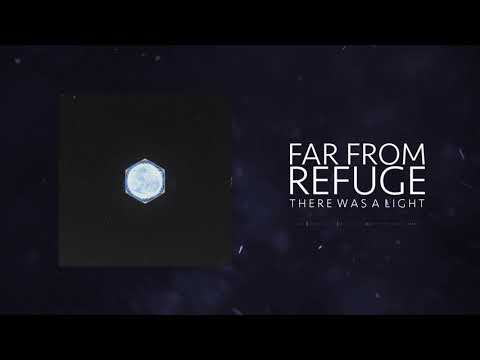 Far From Refuge - There Was A Light