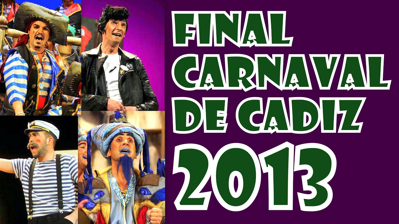 Final Completa Del Carnaval De Cádiz 2013 Youtube