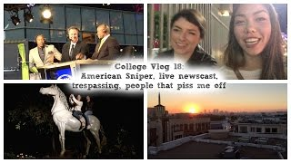 American Sniper, live newscast, trespassing, people that piss me off | College Vlog 18