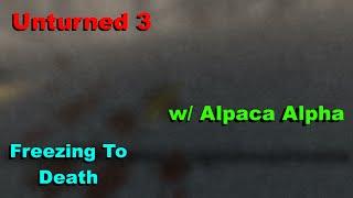 FREEZING TO DEATH | Unturned 3 W/ Alpaca Alpha Full Gameplay #5