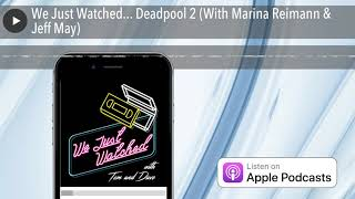 We Just Watched... Deadpool 2 (With Marina Reimann & Jeff May)