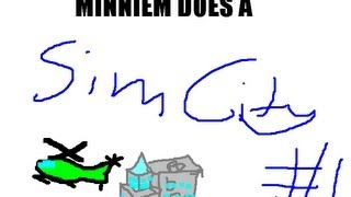 Repeat youtube video Minniem Does a Sim CIty Ep. 1