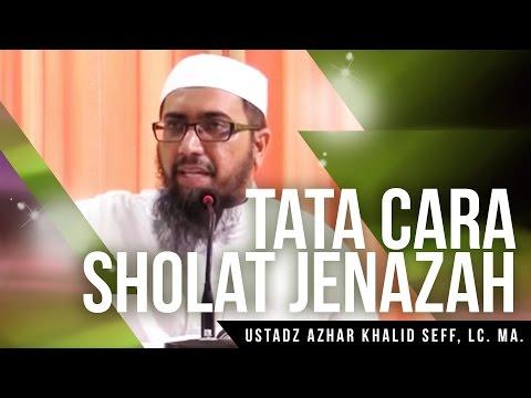 Tata Cara Sholat Jenazah - Ustadz Azhar Khalid Seff, Lc MA