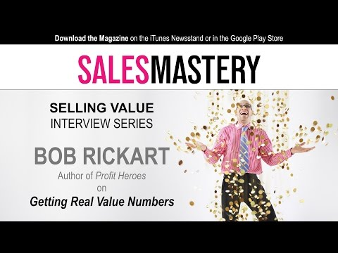 Value Selling - Bob Rickert on Getting Real Value Numbers