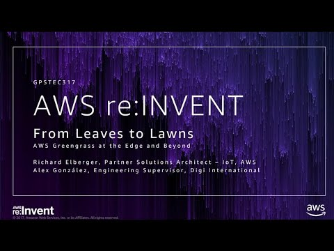 AWS re:Invent 2017: GPS: From Leaves to Lawns: AWS Greengrass at the Edge and Beyond (GPSTEC317)