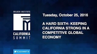 2016 CA Summit - A Hard Sixth: Keeping California Strong in a Competitive Global Economy
