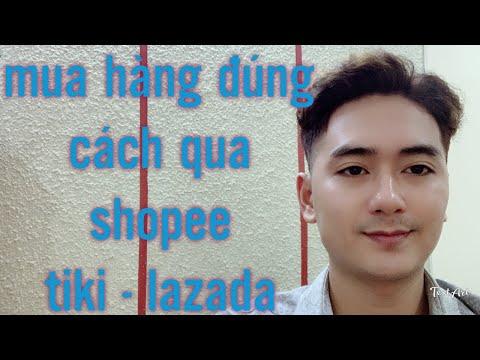 mua hàng đúng cách qua thương mại điện tử shopee - lazada - tiki | Credit nguyen