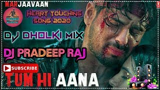 Tum Hi Aana_(Marjaavaan 2020)_|| Dj Hard Dholki Mix || Dj Pradeep Raj ||🔥|| No Voice Tag ||🔥