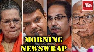 Morning Newswrap | Maharashtra Power Tussle; Shiv Sena To Move SC Against President's Rule