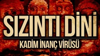 Sızıntı Dini : Kadim İnanç Virüsü (Yenilendi!)