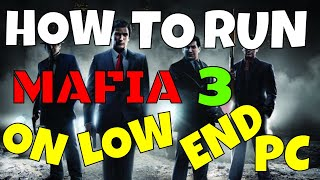 How To Run Mafia 3 On Low Spec PC | Low End PC | FPS Boost Patch | 2018