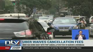 Uber waives trip cancellation fees in Nairobi and Mombasa