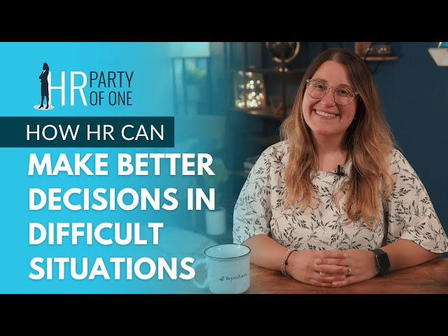 How HR Leaders Can Make Better Decisions in Difficult Situations