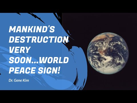 Mankind's Destruction Very Soon...WORLD PEACE SIGN! - Dr. Gene Kim