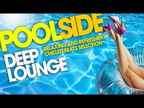 Poolside Deep Lounge ‪|‬ Relaxing and Refreshing Chill Out Selection