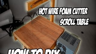 How to DIY Hot Wire Foam Cutter Scroll Table