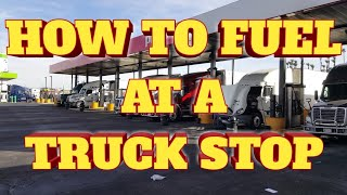 HOW TO FUEL YOUR TRUCK AT A TRUCK STOP