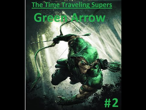 The Time Traveling Supers: Green Arrow Ep. 2