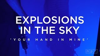 Explosions In The Sky: Your Hand In Mine | NPR Music Front Row
